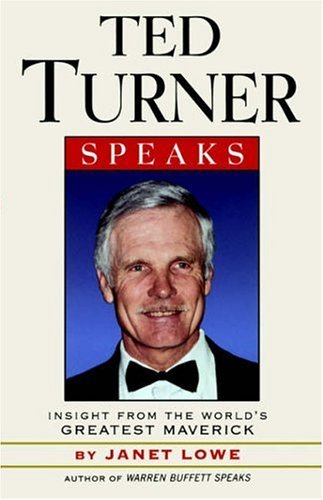 Ted Turner Speaks: Insights from the World's Greatest Maverick 9780471345633