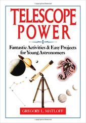 Telescope Power: Fantastic Activities & Easy Projects for Young Astronomers 1565140
