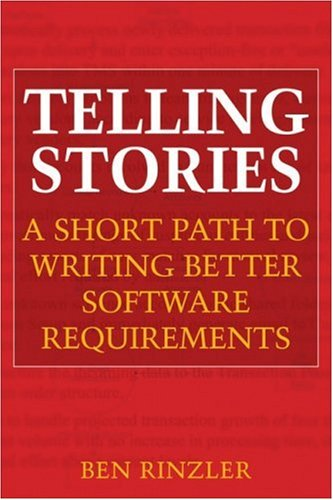 Telling Stories: A Short Path to Writing Better Software Requirements 9780470437001