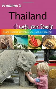Frommer's Thailand with Your Family: From Tropical Adventures to Sublime Beaches 9780470519660