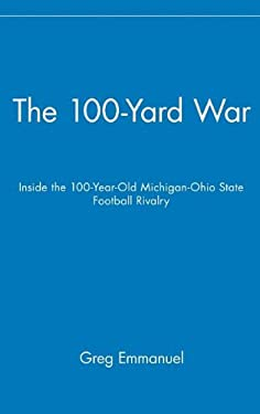 The 100-Yard War: Inside the 100-Year-Old Michigan-Ohio State Football Rivalry 9780471675525