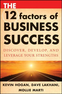 The 12 Factors of Business Success: Discover, Develop and Leverage Your Strengths 9780470292990