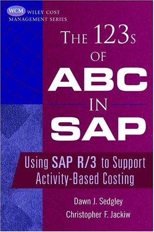 The 123s of ABC in SAP: Using SAP R/3 to Support Activity-Based Costing 9780471397007