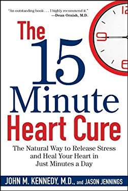 The 15 Minute Heart Cure: The Natural Way to Release Stress and Heal Your Heart in Just Minutes a Day 9780470409244
