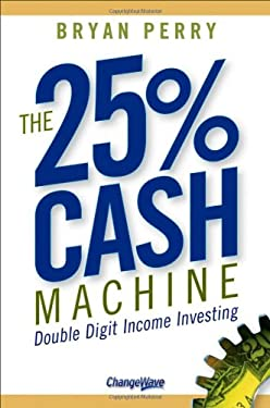 The 25% Cash Machine: Double Digit Income Investing 9780470095522
