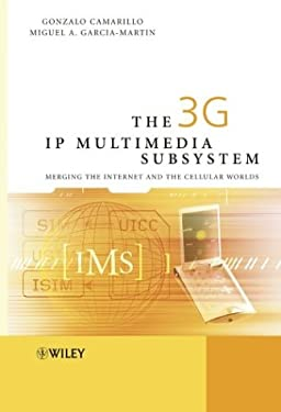 The 3g IP Multimedia Subsystem (IMS): Merging the Internet and the Cellular Worlds 9780470871560