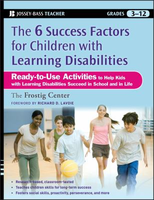 The 6 Success Factors for Children with Learning Disabilities: Ready-To-Use Activities to Help Kids with LD Succeed in School and in Life 9780470383773