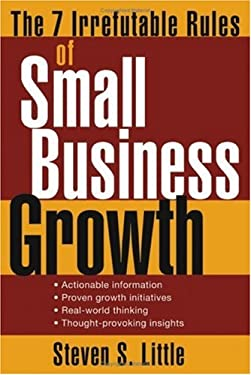 The 7 Irrefutable Rules of Small Business Growth 9780471707608