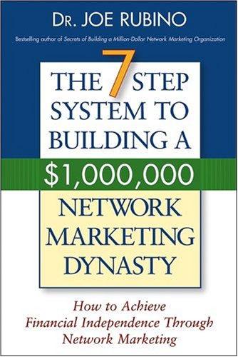 The 7-Step System to Building a $1,000,000 Network Marketing Dynasty: How to Achieve Financial Independence Through Network Marketing 9780471703198