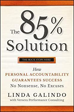 The 85% Solution: How Personal Accountability Guarantees Success -- No Nonsense, No Excuses 9780470500163