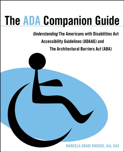 The ADA Companion Guide: Understanding the Americans with Disabilities Act Accessibility Guidelines (ADAAG) and the Architectural Barriers Act 9780470583920