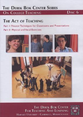 The Act of Teaching Part 1: Theater Techniques for Classrooms and Presentations; Part 2: Physical and Vocal Exercises, the Derek BOK Center Series on 9780470180198