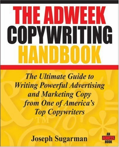 Adweek Copywriting Handbook : The Ultimate Guide to Writing Powerful Advertising and Marketing Copy from One of America's Top Copywriters