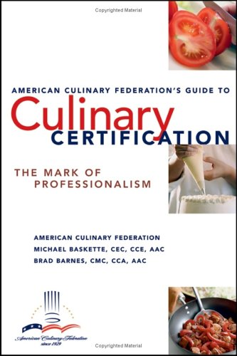 The American Culinary Federation's Guide to Culinary Certification: The Mark of Professionalism 9780471723394