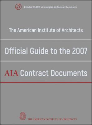 The American Institute of Architects Official Guide to the 2007 AIA Contract Documents [With CDROM] 9780470251669