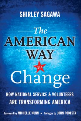 The American Way to Change: How National Service & Volunteers Are Transforming America 9780470565575