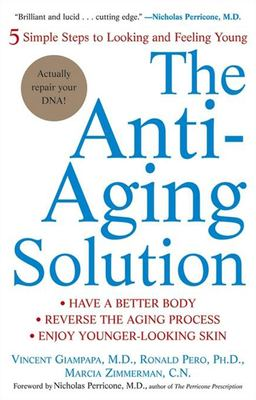 The Anti-Aging Solution: 5 Simple Steps to Looking and Feeling Young 9780471705383