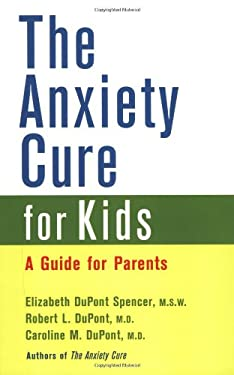 The Anxiety Cure for Kids: A Guide for Parents 9780471263616