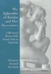 The Aphrodite of Knidos and Her Successors: A Historical Review of the Female Nude in Greek Art 1589129