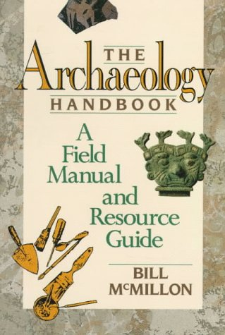 The Archaeology Handbook: A Field Manual and Resource Guide 9780471530510