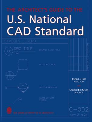 The Architect's Guide to the U.S. National CAD Standard 9780471703785