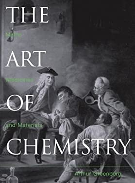 The Art of Chemistry: From Myths and Metaphors to Materials, Medicines, and Molecular Machines 9780471071808