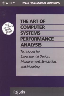 The Art of Computer Systems Performance Analysis: Techniques for Experimental Design, Measurement, Simulation, and Modeling