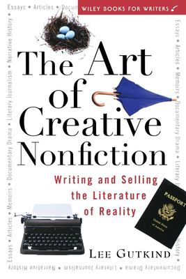 The Art of Creative Nonfiction: Writing and Selling the Literature of Reality 9780471113560