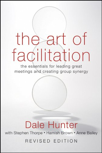 The Art of Facilitation: The Essentials for Leading Great Meetings and Creating Group Synergy 9780470467923