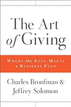 The Art of Giving: Where the Soul Meets a Business Plan 9780470501467