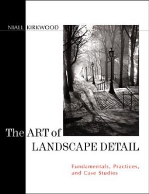 The Art of Landscape Detail: Fundamentals, Practices, and Case Studies 9780471140443