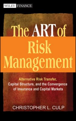 The Art of Risk Management: Alternative Risk Transfer, Capital Structure, and the Convergence of Insurance and Capital Markets 9780471124955