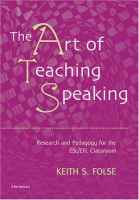 The Art of Teaching Speaking: Research and Pedagogy for the ESL/EFl Classroom 9780472031658