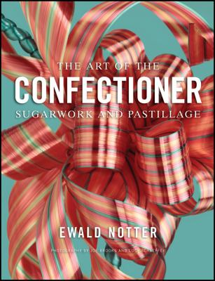 The Art of the Confectioner: Sugarwork and Pastillage 9780470398920