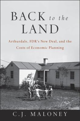 Back to the Land: Arthurdale, FDR's New Deal, and the Costs of Economic Planning 9780470610633