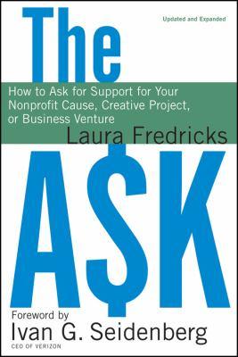 The Ask: How to Ask for Support for Your Nonprofit Cause, Creative Project, or Business Venture 9780470480946