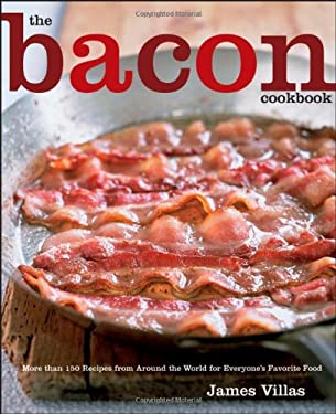 The Bacon Cookbook: More Than 150 Recipes from Around the World for Everyone's Favorite Food 9780470042823