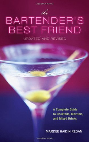 The Bartender's Best Friend: A Complete Guide to Cocktails, Martinis, and Mixed Drinks 9780470447185