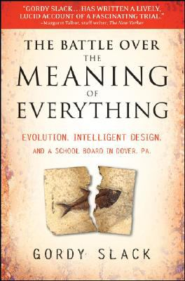 The Battle Over the Meaning of Everything: Evolution, Intelligent Design, and a School Board in Dover, PA 9780470379318