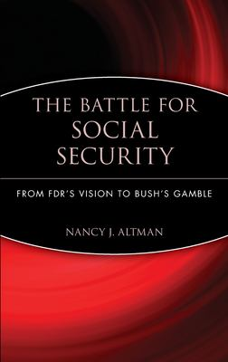 The Battle for Social Security: From FDR's Vision to Bush's Gamble 9780471771722