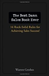 The Best Damn Sales Book Ever: 16 Rock-Solid Rules for Achieving Sales Success! 1573018