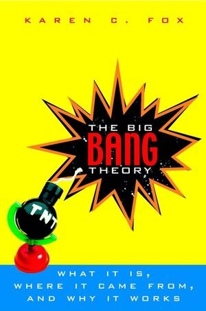The Big Bang Theory: What It Is, Where It Came From, and Why It Works 9780471394525