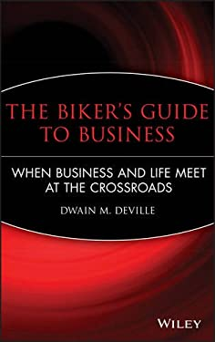 The Biker's Guide to Business: When Business and Life Meet at the Crossroads 9780470481202