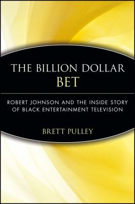 The Billion Dollar BET: Robert Johnson and the Inside Story of Black Entertainment Television 9780471735977