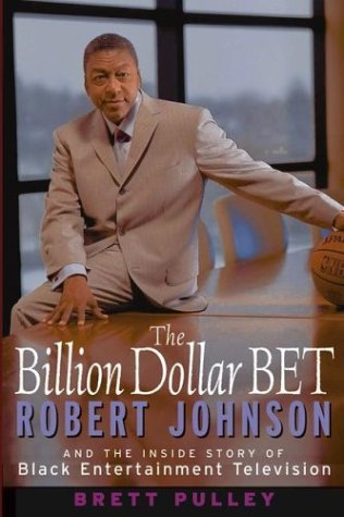 The Billion Dollar Bet: Robert Johnson and the Inside Story of Black Entertainment Television 9780471423638