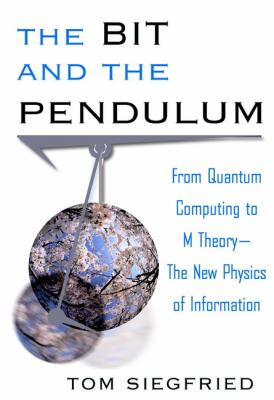 The Bit and the Pendulum: From Quantum Computing to M Theory--The New Physics of Information 9780471321743