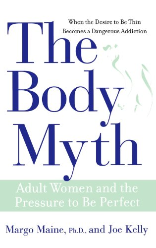 The Body Myth: Adult Women and the Pressure to Be Perfect 9780471691587