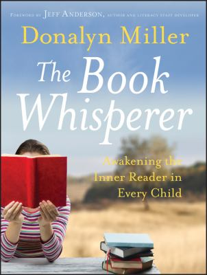 The Book Whisperer: Awakening the Inner Reader in Every Child 9780470372272