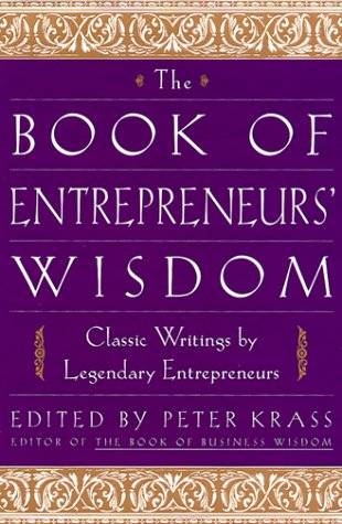 The Book of Entrepreneurs' Wisdom: Classic Writings by Legendary Entrepreneurs 9780471345091