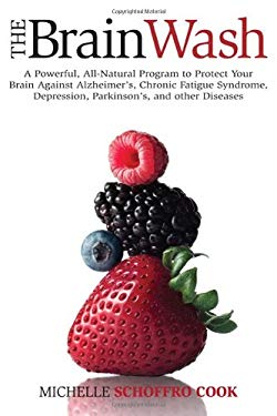 The Brain Wash: A Powerful, All-Naural Program to Protect Your Brain Against Alzheimer's, Depression, Parkinson's and Other Brain Dise 9780470839287